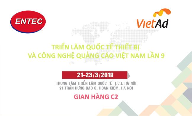 Từ ngày 21 đến ngày 23 tháng 03 năm 2018, Công ty CP ENTEC LED sẽ tham dự Triển lãm Quốc tế về thiết bị và Công nghệ quảng cáo Việt Nam lần thứ 9 tại Trung tâm triển lãm quốc tế I.C.E Hà Nội, 91 Trần Hưng Đạo, Hoàn Kiếm, Hà Nội.